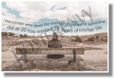 The Person Who Views The World At 50 The Same As He/She Did At 20 Has Wasted 30 Years Of His/Her Life - Muhammad Ali - NEW Classroom Motivational Poster (cm1112)
