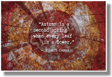 Autumn Is A Second Spring When Every Leaf Is A Flower - Albert Camus - New Motivational Poster (cm1119)