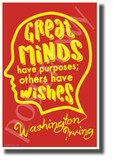 Great Minds Have Purposes; Others Have Wishes - Washington Irving - New Motivational Poster (cm1127)