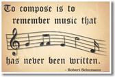 To Compose Is To Remember Music That Has Never Been Written - Robert Schumann - NEW Music Poster (mu085)