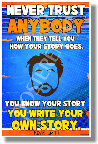 Never Trust Anybody When They Tell You How Your Story Goes... - Kevin Smith - New Motivational Poster (cm1136)