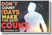 Don't Count The Days Make The Days Count - Muhammad Ali - New Motivational Poster (cm1137)