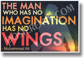 The Man Who Has No Imagination Has No Wings - Muhammad Ali - New Motivational Poster (cm1139)