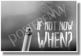 If Not Now When? (cigarette) - New Motivational Poster (cm1150)