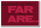 Don't Go Too Far Stay Who You Are NEW Classroom Motivational Poster (cm1160)