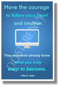 Have the courage to follow your heart and intuition They somehow already know what you truly want to become Steve Jobs NEW Motivational Poster (fp434) CEO apple technology leader