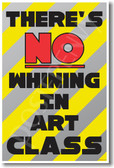 There's No Whining in Art Class New Funny Classroom Poster (cm1190) PosterEnvy Joke Students Teachers School