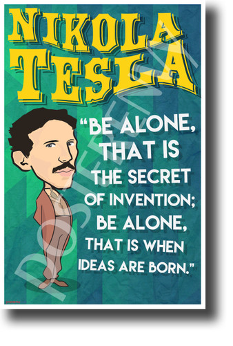 Be alone, that is the secret of invention - Nikola Tesla - NEW Motivational Poster (fp436) posterenvy inventor quote serbian genius science elon musk