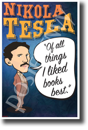 Of all things I liked books best Nikola Tesla NEW Motivational Poster (fp446) inventor genius serbian elon musk model s model x model 3 electric vehicle electricity library libraries librarian
