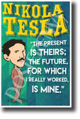 The present is theirs future for which I really worked is mine Nikola Tesla NEW Motivational Poster (fp449) inventor genius elon musk model s model x model 3 serbian electricity