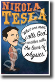 What one man calls God another calls the laws of physics Nikola Tesla NEW Motivational Poster (fp451)inventor genius innovator serbian famous electricity elon musk model s model x model 3