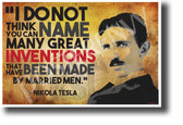 I do not think you can name many great inventions that have been made by married men Nikola Tesla NEW Motivational Poster (fp440)posterenvy inventor quote serbian genius science elon musk
