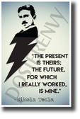 The present is theirs future for which I really worked is mine Nikola Tesla NEW Motivational Poster (fp456) inventor genius elon musk model s model x model 3 serbian electricity