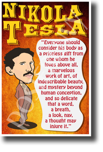 Everyone should consider his body as a priceless gift from whom he loves above all Nikola Tesla NEW Motivational Poster (fp437) posterenvy inventor quote serbian genius science elon musk