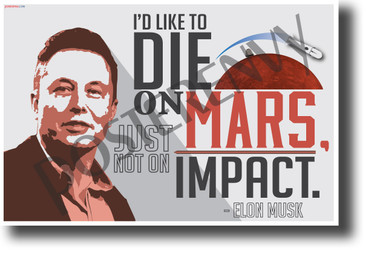 I'd like to die on Mars just not on impact Elon Musk NEW Motivational Poster (fp458) nasa space travel exploration explorer science genius colonization innovator
