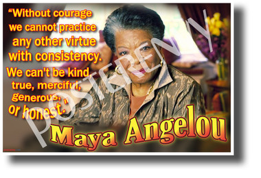 """Without Courage We Cannot Practice Any Other Virtue With Consistency."" - Maya Angelou - NEW Famous Person Poster (fp464) PosterEnvy Poster"