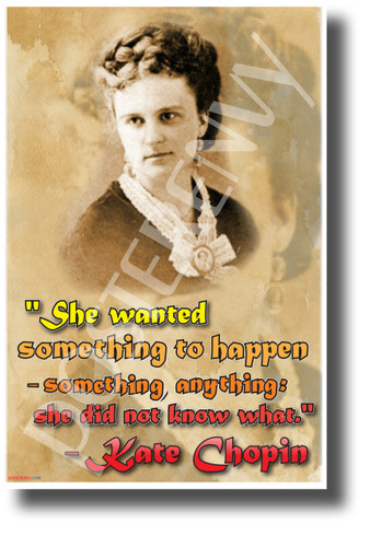 """""""She Wanted Something To Happen..."""" - Kate Chopin - NEW Famous Person Poster (fp465) PosterEnvy Poster"""