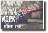 """The reason worry kills more people than work..."" - Robert Frost - Famous Person Quote Poster (cm1212) PosterEmvy Poster"