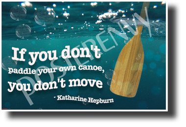 """""""If You Don't Paddle Your Own Canoe..."""" - Katharine Hepburn - Quote Poster (cm1214) New Classroom Motivational Poster PosterEnvy Poster"""
