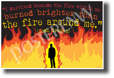 """""""I survived because the fire inside me burned brighter..."""" Josh Graham - NEW Motivational Quote Poster (cm1224) PosterEnvy Poster"""