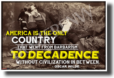 """America is the Only Country to go from Barbarism to Decadence..."" - Oscar Wilde - NEW Famous Person Quote Poster (fp467) PosterEnvy Poster"