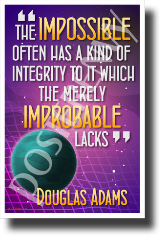 The Impossible Often Has a Kind of Integrity To It Which the Merely Improbable Lacks Douglas Adams NEW Classroom Motivational Poster (cm1232) PosterEnvy HItchhikers Guide to the Galaxy