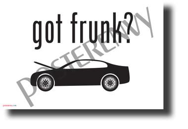 Got Frunk? - NEW Funny Vehicle POSTER (hu413) PosterEnvy Poster