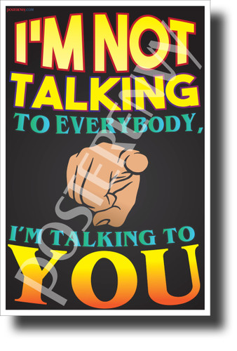 I'm Not Talking To Everybody, I'm Talking To You - NEW Classroom Motivational Poster (cm1238) PosterEnvy Poster