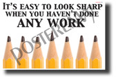 It's Easy To Look Sharp When You Haven't Done Any Work - NEW Classroom Motivational Poster (cm1243)