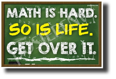 Math Is Hard. Get Over It. - NEW Humor POSTER (hu418) PosterEnvy Poster