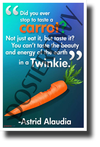 """Did you ever stop to taste a carrot?..."" - Astrid Alaudia - NEW Classroom Motivational Poster (cm1251)"