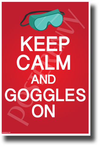 Keep Calm and Goggles On - NEW Laboratory or Classroom Science Poster (ms313) PosterEnvy