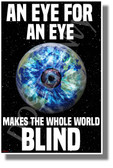 An Eye For An Eye Makes The Whole World Blind - NEW Classroom Motivational Poster (cm1269)