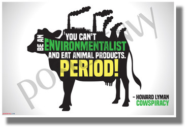 You Can't be an Environmentalist and Eat Animal Products. Period - NEW Health and Nutrition Motivational Poster (he079)