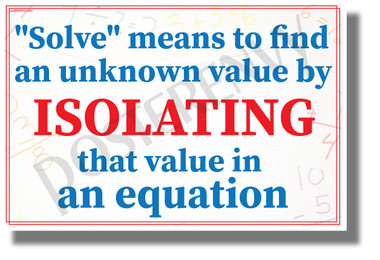 Solve Means to Find an Unknown Value by Isolating - NEW Classroom Math Science Poster (ms328)