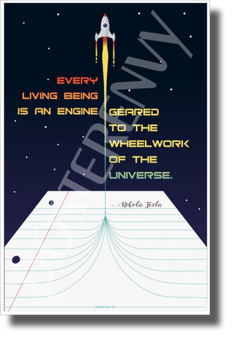 Every Living Being is an Engine Geared to the Wheelwork of the Universe 2 - Nikola Tesla - NEW Classroom Motivational Poster
