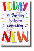Today is the Day to Learn Something New - NEW Classroom Motivational POSTER
