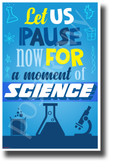 Let Us Pause Now for a Moment of Science! NEW Science & Technology Poster (ms311)
