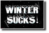 Winter Sucks! - NEW Humorous Joke POSTER