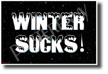 Winter Sucks! - NEW Humorous Joke POSTER