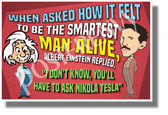 When Asked How it Felt to Be the Smartest Man - Nikola Tesla - NEW Classroom Motivational Poster