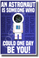 An Astronaut is Someone Who Could One Day Be You - NEW Humor Novelty POSTER