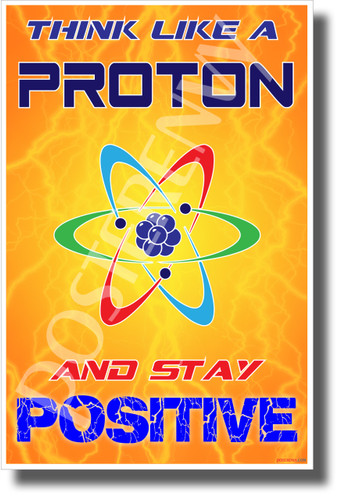 Think Like a Proton - Stay Positive - NEW Funny Classroom Science Poster (ms336) PosterEnvy.com