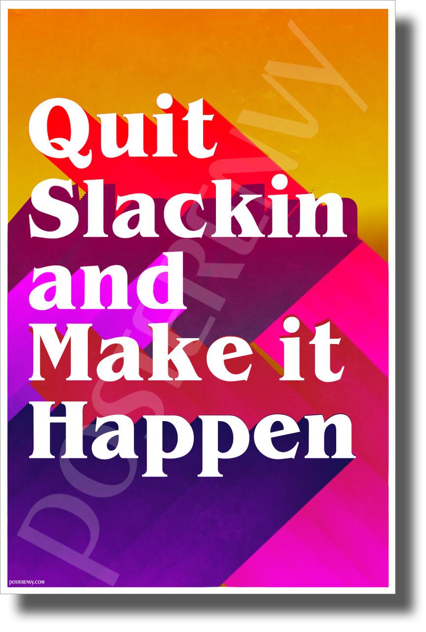 Quit Slackin and Make it Happen - NEW Classroom Motivational POSTER