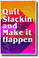 Quit Slackin and Make it Happen - NEW Classroom Motivational POSTER (cm1336)