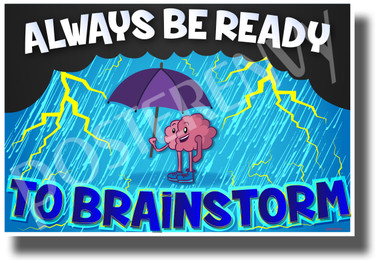 Always Be Ready to Brainstorm - NEW Classroom Motivational POSTER