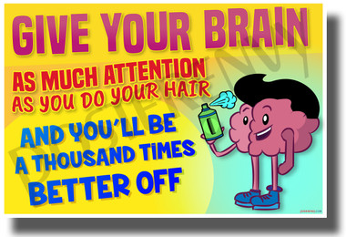 Give Your Brain As Much Attention As You Do Your Hair - NEW Classroom Motivational POSTER