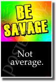 Be Savage, Not Average - NEW Classroom Motivational POSTER (cm1343)