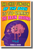 The Chief Function of the Body is to Carry the Brain - NEW Classroom Motivational POSTER