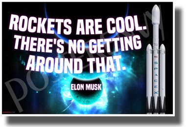 Elon Musk - Rockets are Cool, There is No Getting Around That - NEW Motivational Space Poster